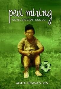 Judul Buku: Peci Miring Penulis: Aguk Irawan MN Penerbit: Javanica Cetakan: I, September 2015 Tebal: 389 halaman ISBN: 978-602-72793-1-5