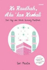 Judul Buku: Ke Raudhah Aku 'kan Kembali   Penyusun: Sari Meutia  Penerbit: Mizania  Cetakan: I, Agustus 2016  Tebal: 163 halaman ISBN: 978-602-418-057-7