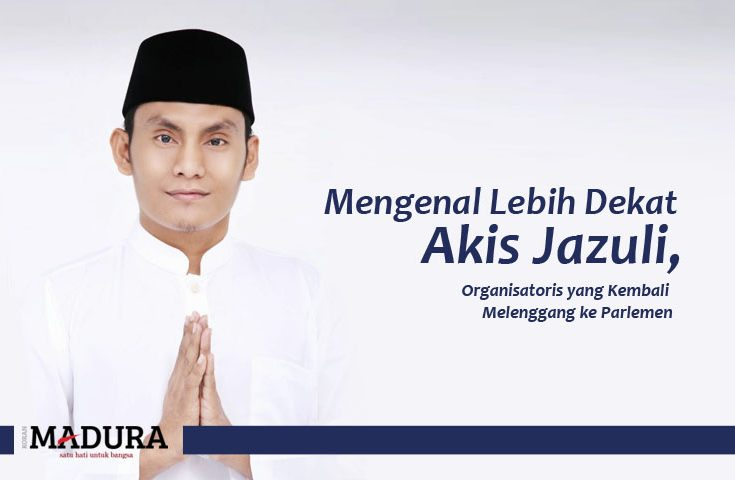 Mengenal Lebih Dekat Akis Jazuli, Organisatoris yang Kembali Melenggang ke Parlemen